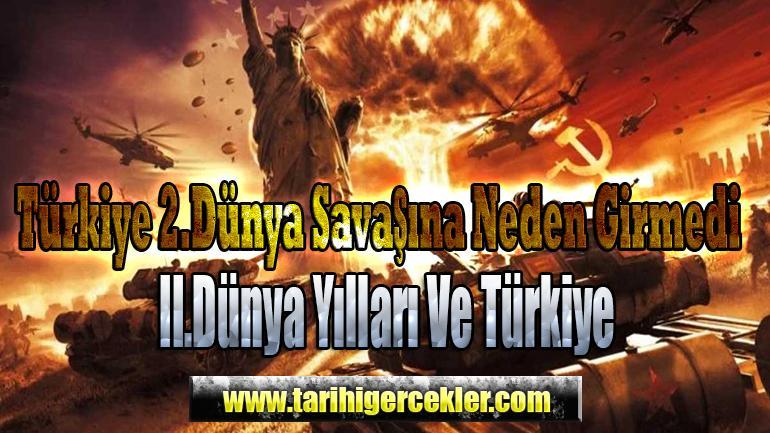 Türkiye 2.Dünya Savaşına Neden Girmedi