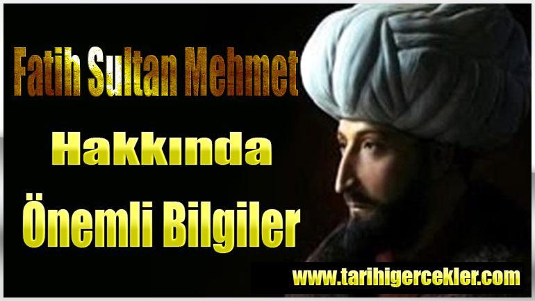 Fatih Sultan Mehmet Hakkında Önemli Bilgiler