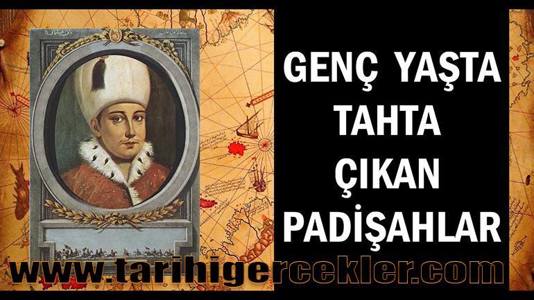 Osmanlı Devleti'nde En Genç Padişahlar