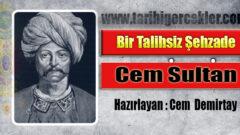 Bir Talihsiz Şehzade: Cem Sultan