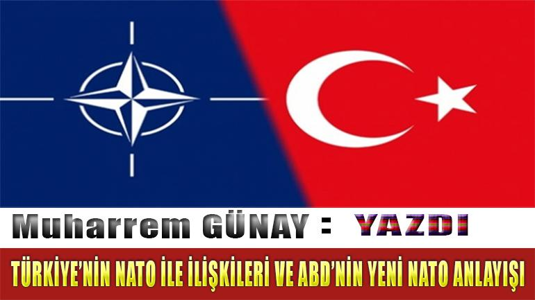 TÜRKİYE'NİN NATO İLE İLİŞKİLERİ VE ABD'NİN YENİ NATO ANLAYIŞI